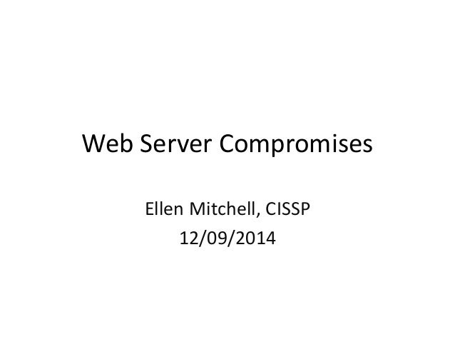 Web Server Compromises  Ellen Mitchell, CISSP  12/09/2014