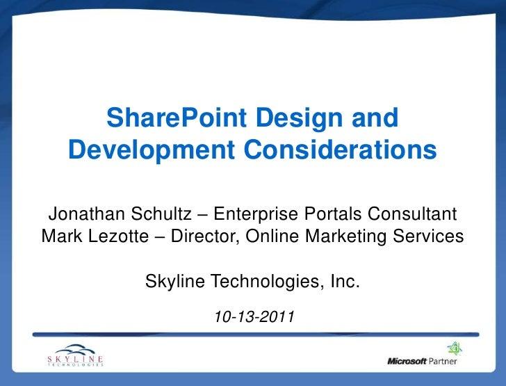 SharePoint Design and   Development ConsiderationsJonathan Schultz – Enterprise Portals ConsultantMark Lezotte – Director,...