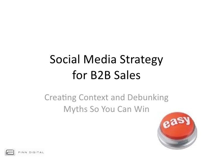 SocialMediaStrategy     forB2BSalesCrea4ngContextandDebunking    MythsSoYouCanWin