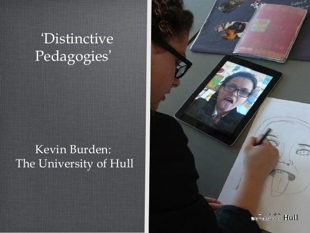 'Distinctive   Pedagogies'   Kevin Burden:The University of Hull