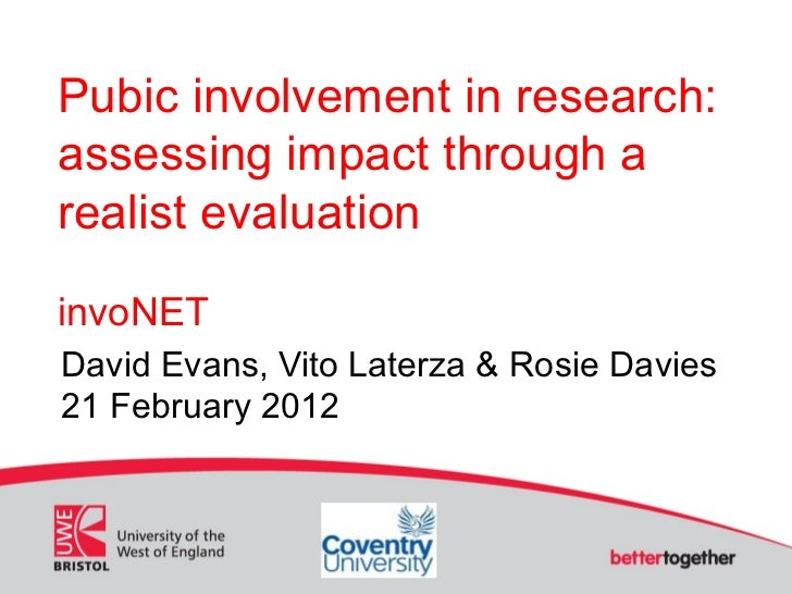 Pubic involvement in research:assessing impact through arealist evaluationinvoNETDavid Evans, Vito Laterza & Rosie Davies2...