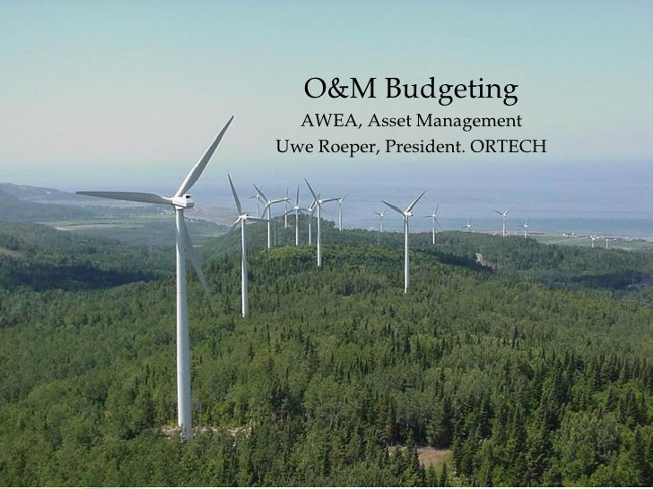 O&M Budgeting AWEA, Asset Management Uwe Roeper, President. ORTECH