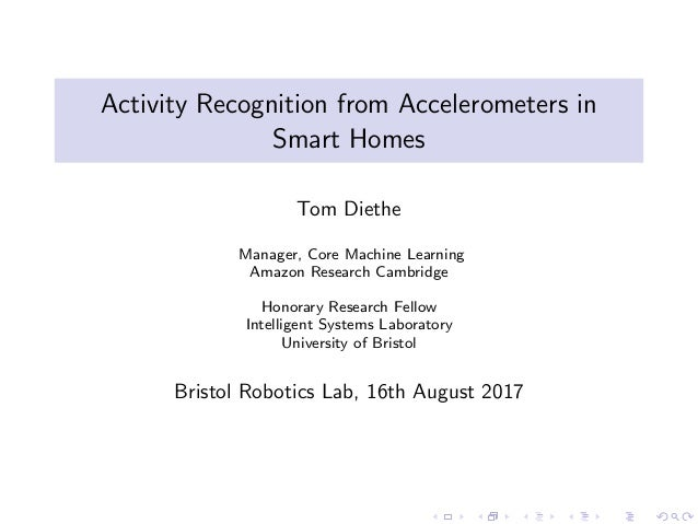 Activity Recognition from Accelerometers in Smart Homes Tom Diethe Manager, Core Machine Learning Amazon Research Cambridg...