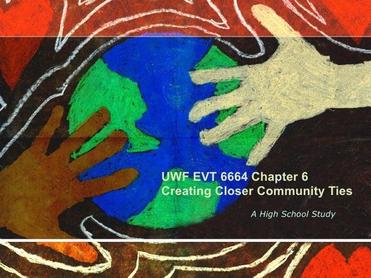 UWF EVT 6664 Chapter 6 Creating Closer Community Ties A High School Study