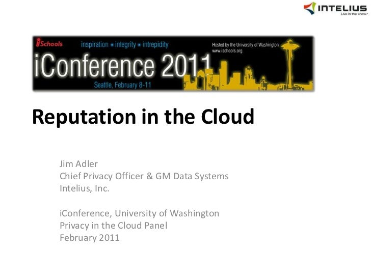 Reputation in the Cloud<br />Jim Adler<br />Chief Privacy Officer & GM Data Systems<br />Intelius, Inc.<br />iConference, ...