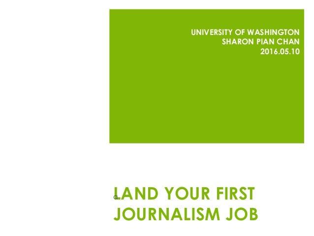 LAND YOUR FIRST JOURNALISM JOB UNIVERSITY OF WASHINGTON SHARON PIAN CHAN 2016.05.10 a
