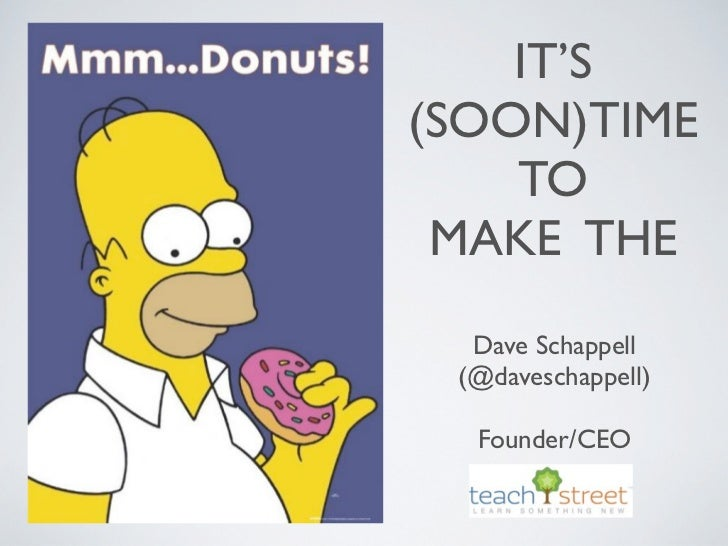 IT'S(SOON)TIME    TO MAKE THE  Dave Schappell (@daveschappell)  Founder/CEO