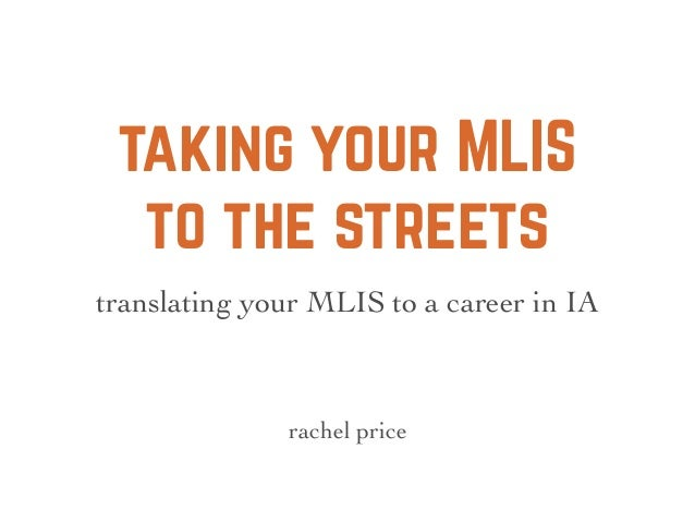 taking your MLIS to the streets rachel price translating your MLIS to a career in IA