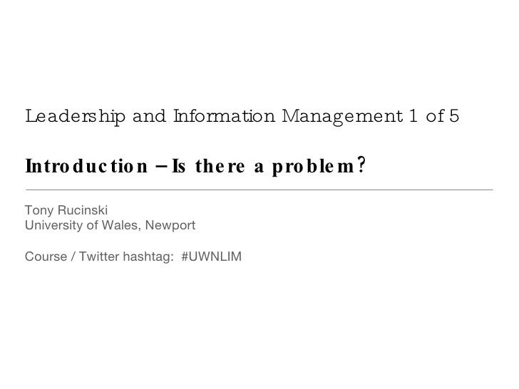 Leadership and Information Management 1 of 5 Introduction – Is there a problem? <ul><li>Tony Rucinski </li></ul><ul><li>Un...