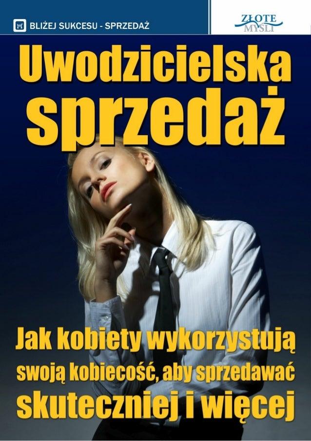 """Ten ebook zawiera darmowy fragment publikacji """"Uwodzicielska sprzedaż"""" Darmowa publikacja dostarczona przez ZloteMysli.pl ..."""