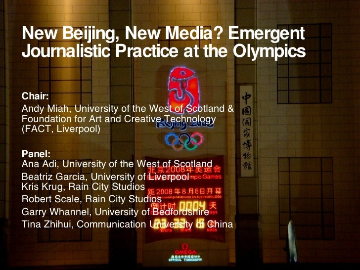 New Beijing, New Media? Emergent Journalistic Practice at the Olympics Chair:   Andy Miah, University of the West of Scotl...