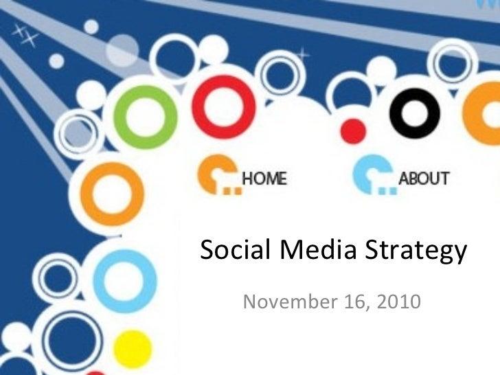 Social Media Strategy November 16, 2010