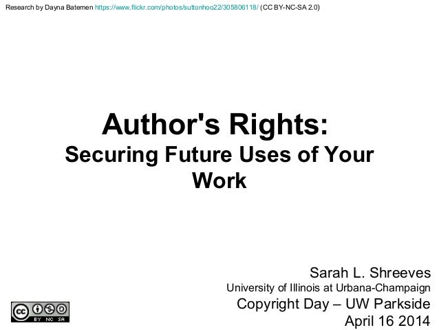Author's Rights: Securing Future Uses of Your Work Sarah L. Shreeves University of Illinois at Urbana-Champaign Copyright ...