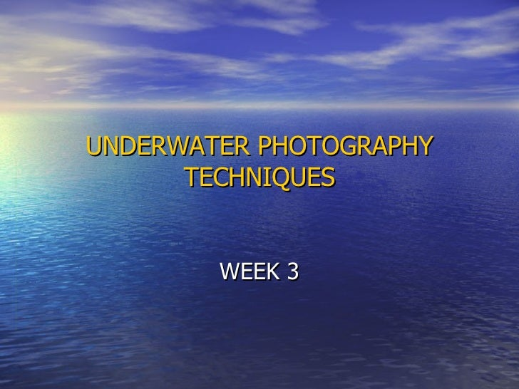 UNDERWATER PHOTOGRAPHY TECHNIQUES WEEK 3