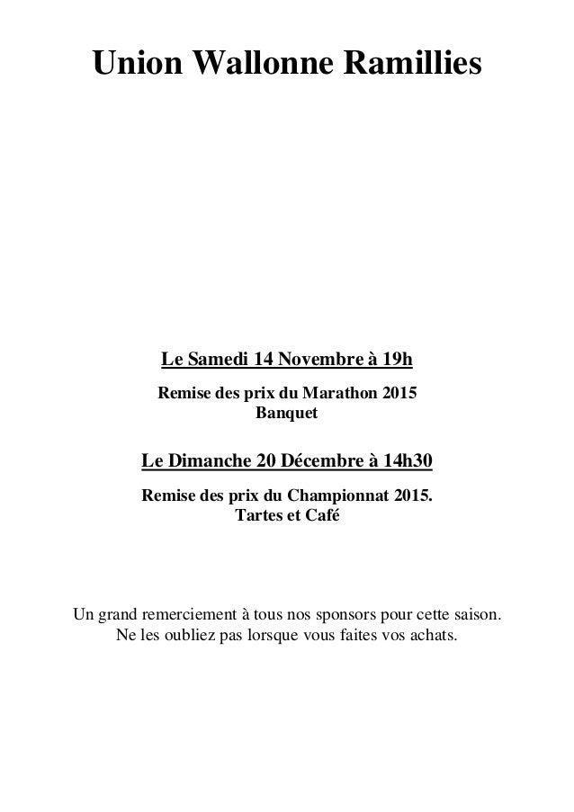 Union Wallonne Ramillies Le Samedi 14 Novembre à 19h Remise des prix du Marathon 2015 Banquet Le Dimanche 20 Décembre à 14...