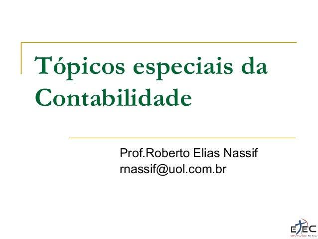 Tópicos especiais da Contabilidade Prof.Roberto Elias Nassif rnassif@uol.com.br