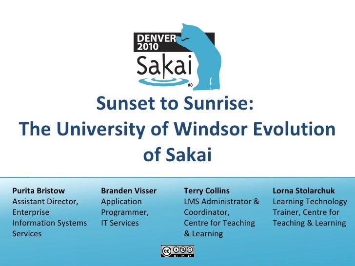 Sunset to Sunrise:  The University of Windsor Evolution of Sakai Purita Bristow Assistant Director, Enterprise Information...