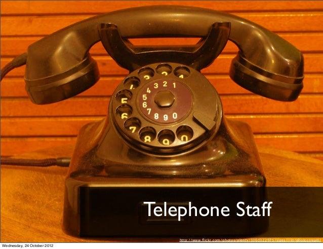 Telephone Staff                                 http://www.flickr.com/photos/plenty/3360322975/sizes/l/in/photostream/Wedne...