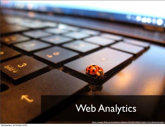 Web Analytics                                http://www.flickr.com/photos/batiks/7610535900/sizes/l/in/photostream/Wednesda...