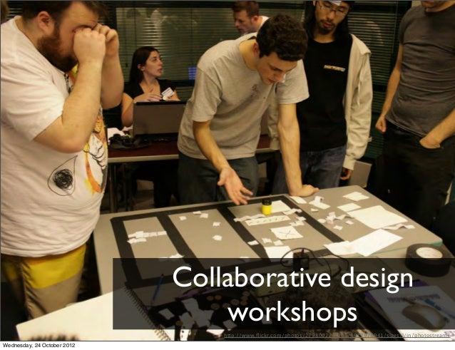 Collaborative design                                 workshops                                 http://www.flickr.com/photos...
