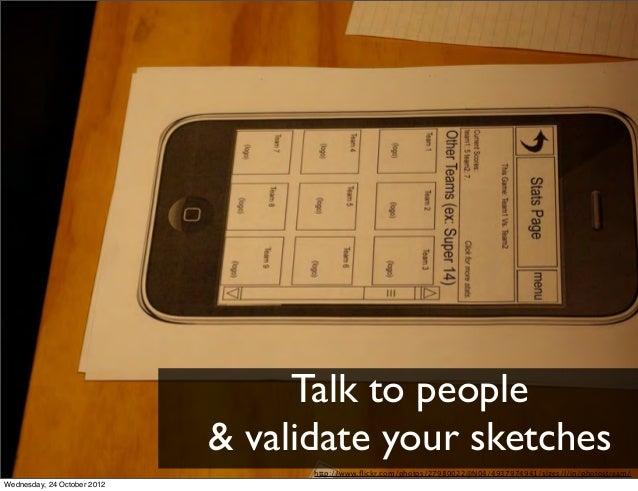 Talk to people                             & validate your sketches                                   http://www.flickr.com...