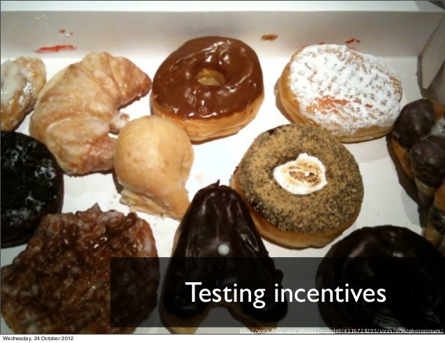 Testing incentives                                 http://www.flickr.com/photos/mcordell/4116728205/sizes/o/in/photostream/...