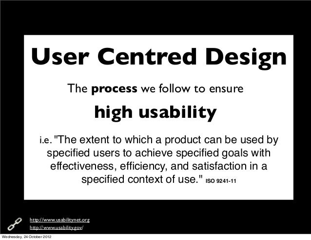 User Centred Design                               The process we follow to ensure                                         ...