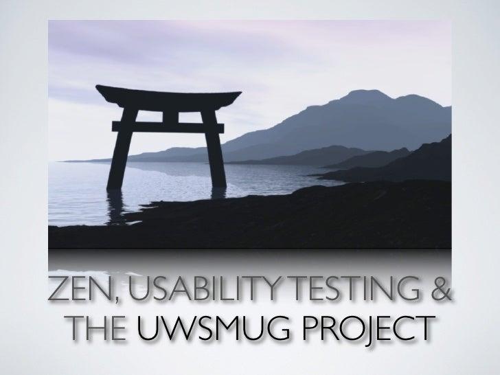 ZEN, USABILITY TESTING &  THE UWSMUG PROJECT