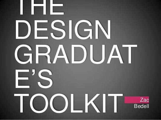 THEDESIGNGRADUATE'STOOLKIT Zac      Bedell