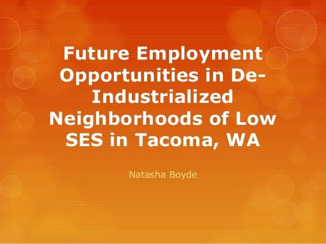 Future Employment Opportunities in De- Industrialized Neighborhoods of Low SES in Tacoma, WA Natasha Boyde