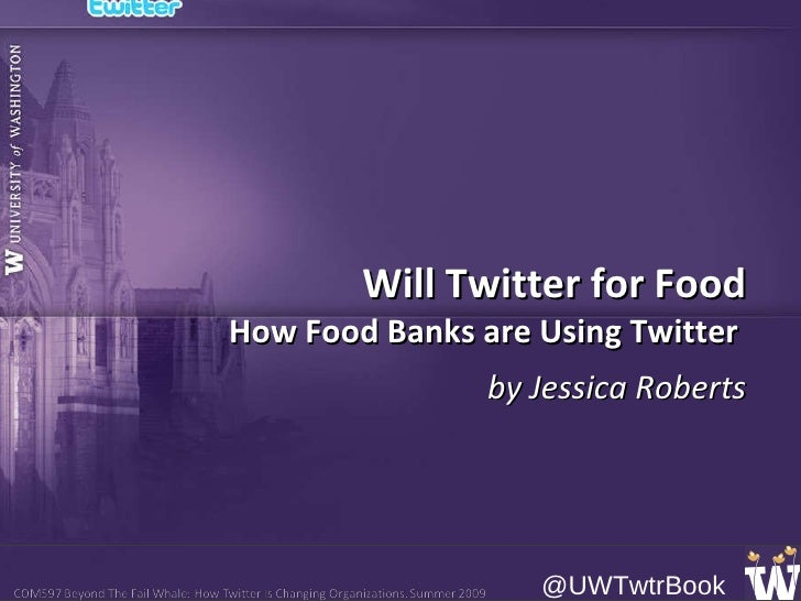 Will Twitter for Food How Food Banks are Using Twitter  by Jessica Roberts