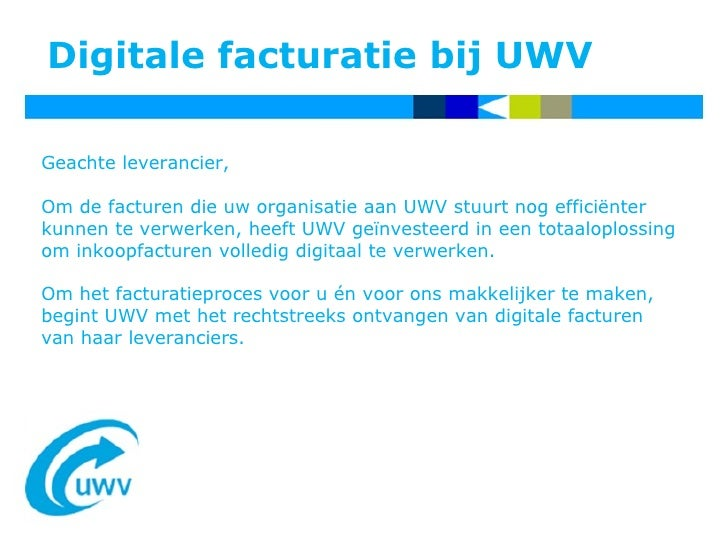 Digitale facturatie bij UWV Geachte leverancier, Om de facturen die uw organisatie aan UWV stuurt nog efficiënter kunnen t...
