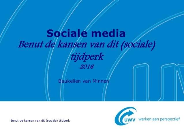 Sociale media Benut de kansen van dit (sociale) tijdperk 2016 Baukelien van Minnen Benut de kansen van dit (sociale) tijdp...