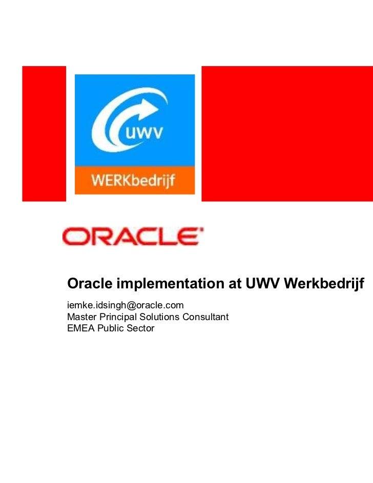 Oracle implementation at UWV Werkbedrijfiemke.idsingh@oracle.comMaster Principal Solutions ConsultantEMEA Public Sector