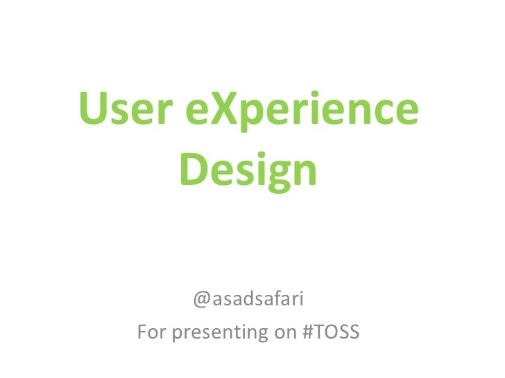 User eXperience    Design        @asadsafari  For presenting on #TOSS