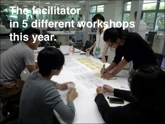 The facilitator! in 5 different workshops this year.