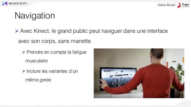 Navigation ➢ Avec Kinect, le grand public peut naviguer dans une interface avec son corps, sans manette. ➢ Prendre en comp...
