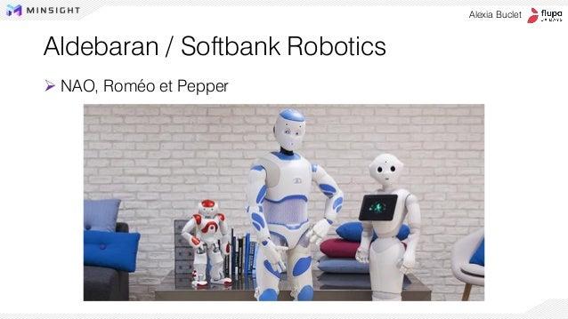 ➢ NAO, Roméo et Pepper Alexia Buclet Aldebaran / Softbank Robotics