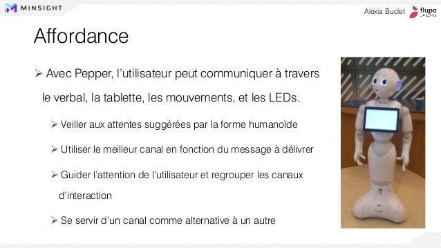 Affordance ➢ Avec Pepper, l'utilisateur peut communiquer à travers le verbal, la tablette, les mouvements, et les LEDs. ➢ ...
