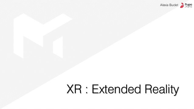 XR : Extended Reality Alexia Buclet