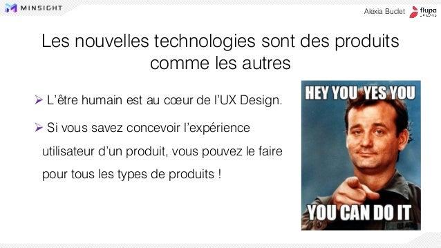 Les nouvelles technologies sont des produits comme les autres ➢ L'être humain est au cœur de l'UX Design. ➢ Si vous savez ...