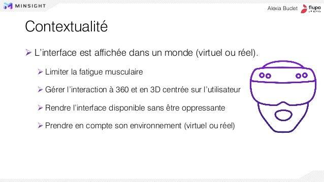 Contextualité ➢ L'interface est affichée dans un monde (virtuel ou réel). ➢ Limiter la fatigue musculaire ➢ Gérer l'intera...