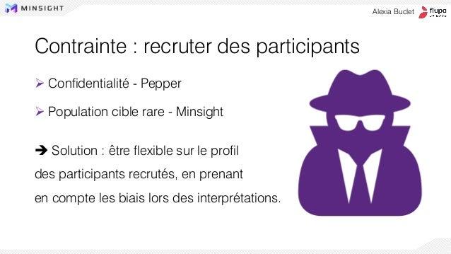 Contrainte : recruter des participants ➢ Confidentialité - Pepper ➢ Population cible rare - Minsight ➔ Solution : être fle...