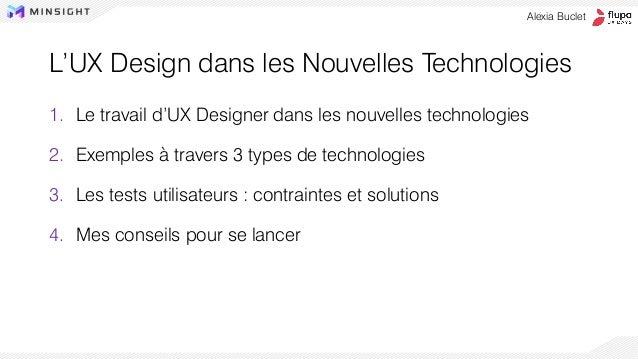 L'UX Design dans les Nouvelles Technologies 1. Le travail d'UX Designer dans les nouvelles technologies 2. Exemples à trav...