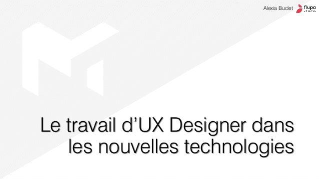 Le travail d'UX Designer dans les nouvelles technologies Alexia Buclet