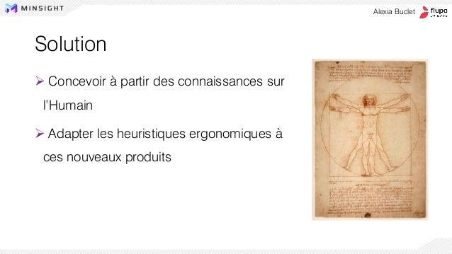 ➢ Concevoir à partir des connaissances sur l'Humain ➢ Adapter les heuristiques ergonomiques à ces nouveaux produits Alexia...