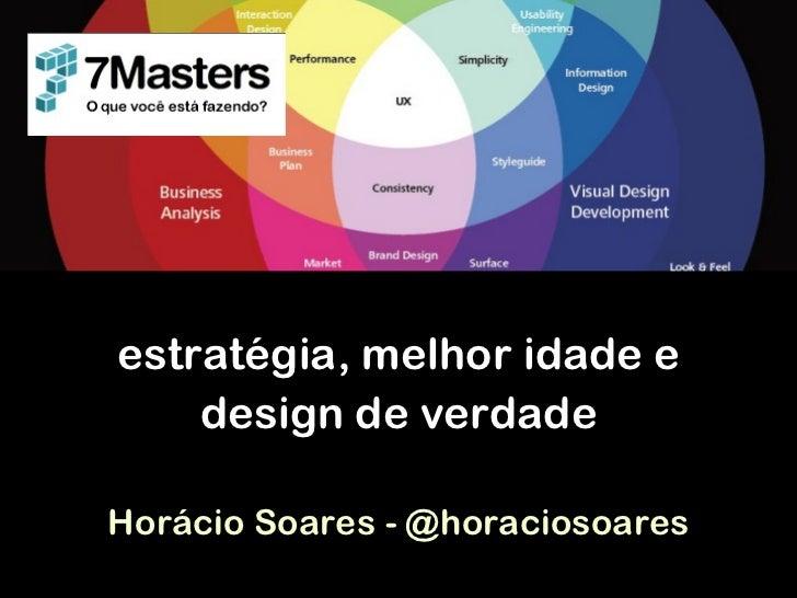 estratégia, melhor idade e    design de verdadeHorácio Soares - @horaciosoares