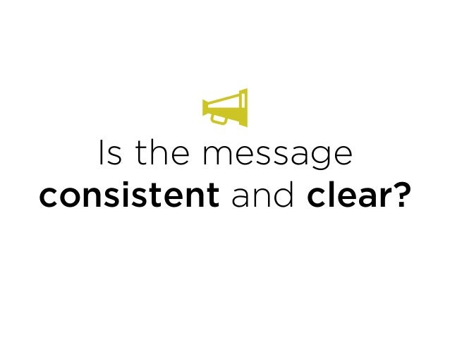 Is the message consistent and clear?