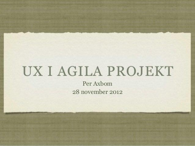 UX I AGILA PROJEKT         Per Axbom      28 november 2012