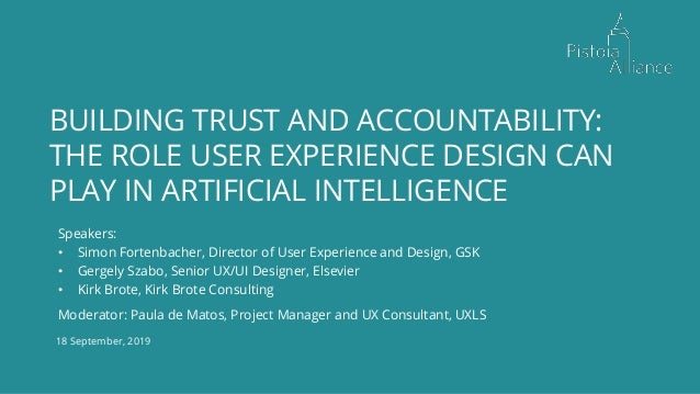 18 September, 2019 BUILDING TRUST AND ACCOUNTABILITY: THE ROLE USER EXPERIENCE DESIGN CAN PLAY IN ARTIFICIAL INTELLIGENCE ...